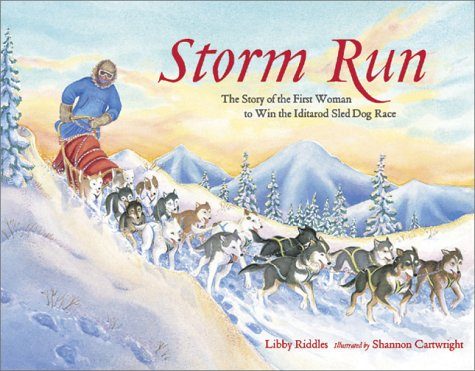 STORM RUN -The Story of the First Woman to Win the Iditarod Sled Dog Race